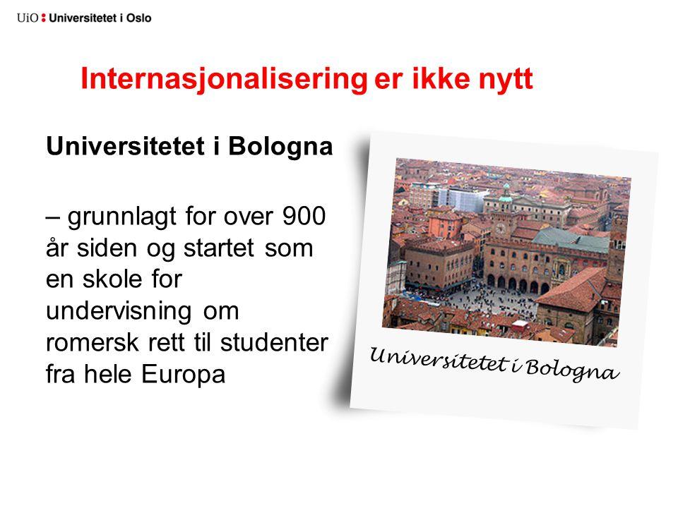 Internasjonalisering er ikke nytt Universitetet i Bologna – grunnlagt for over 900 år siden og startet som en skole for undervisning om romersk rett t