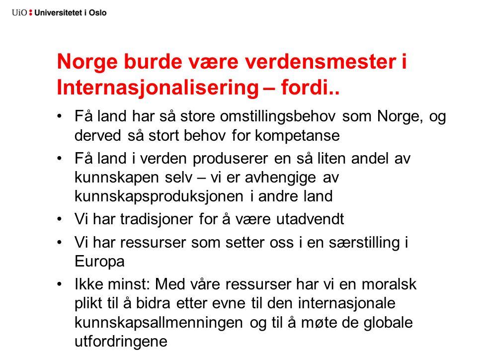Norge burde være verdensmester i Internasjonalisering – fordi.. Få land har så store omstillingsbehov som Norge, og derved så stort behov for kompetan
