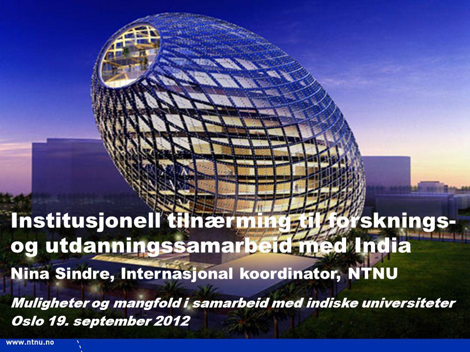1 Institusjonell tilnærming til forsknings- og utdanningssamarbeid med India Nina Sindre, Internasjonal koordinator, NTNU Muligheter og mangfold i sam