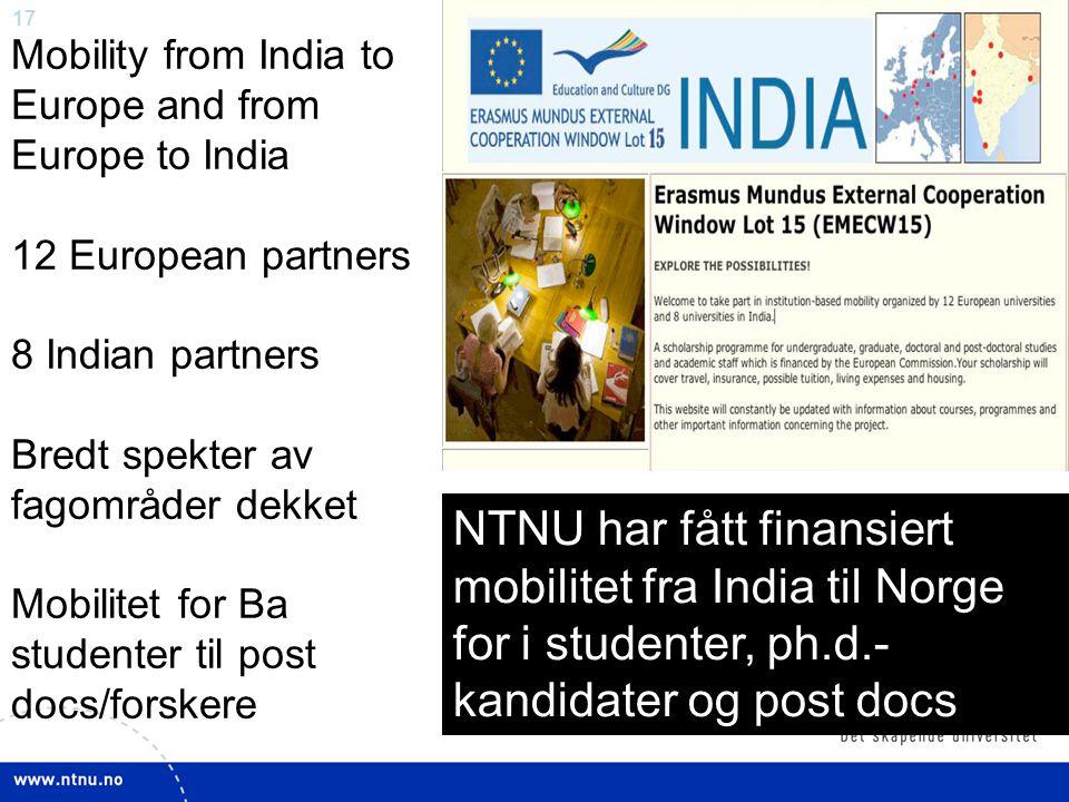 17 Mobility from India to Europe and from Europe to India 12 European partners 8 Indian partners Bredt spekter av fagområder dekket Mobilitet for Ba s