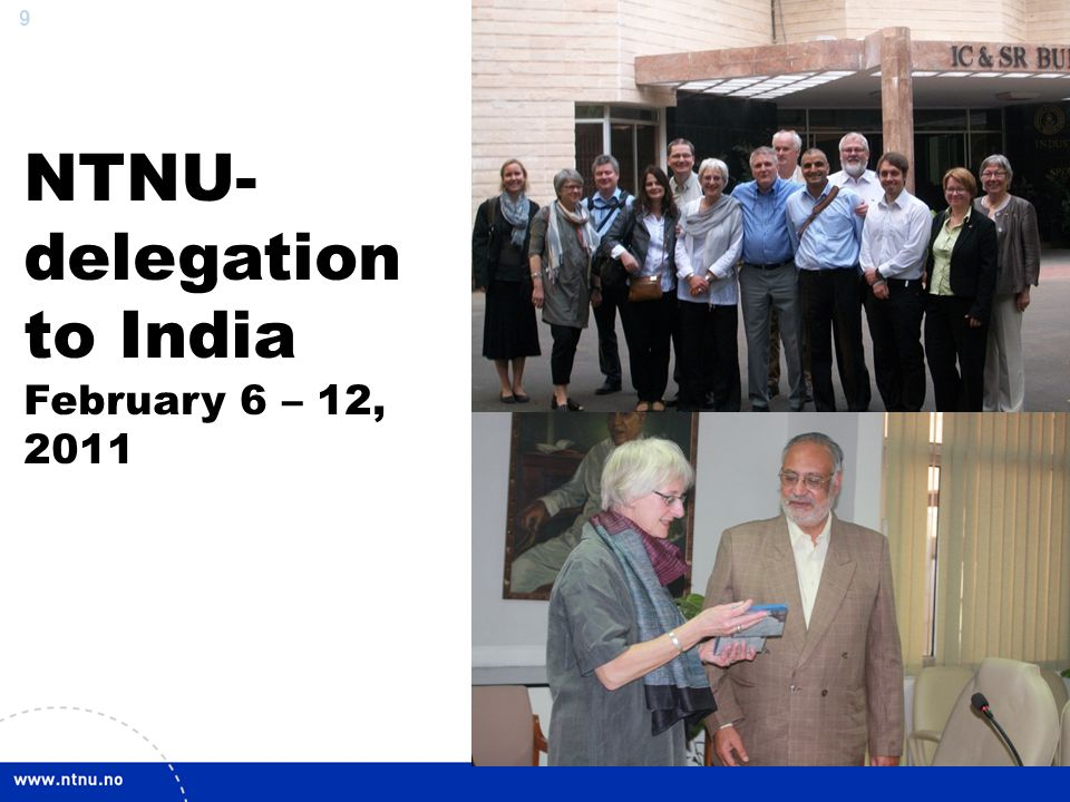 10 NTNU India-delegation Research groups  Globalization  Architecture  Fine Arts  Energy  Marin  ICT  Social Entrepreneurship  Health Science  Rector, Pro-Rectors, Deans and administration