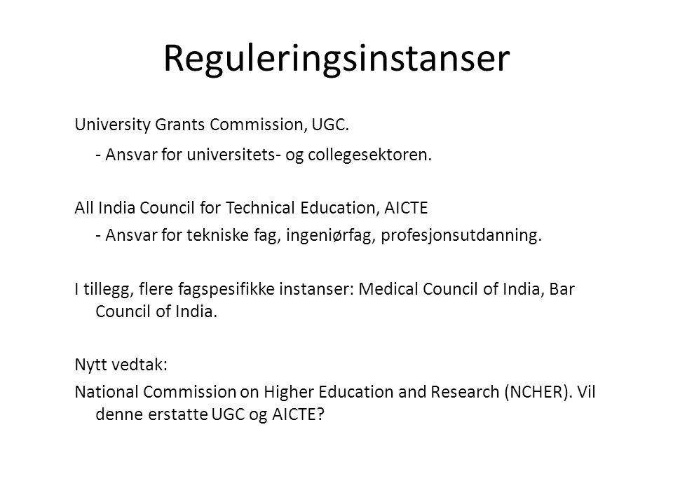 Reguleringsinstanser University Grants Commission, UGC. - Ansvar for universitets- og collegesektoren. All India Council for Technical Education, AICT