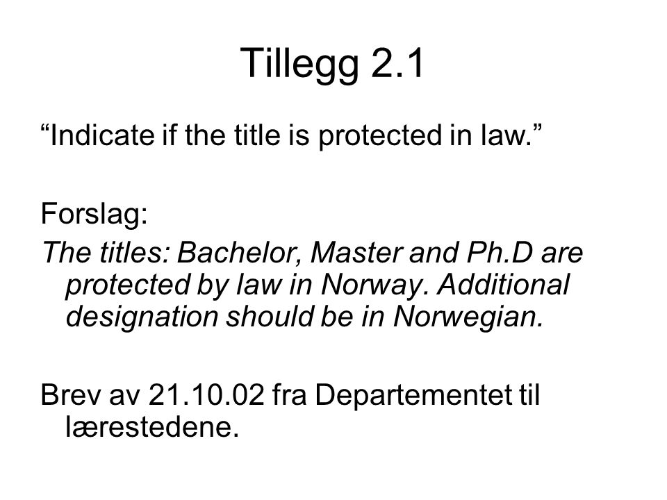 "Tillegg 2.1 ""Indicate if the title is protected in law."" Forslag: The titles: Bachelor, Master and Ph.D are protected by law in Norway. Additional des"