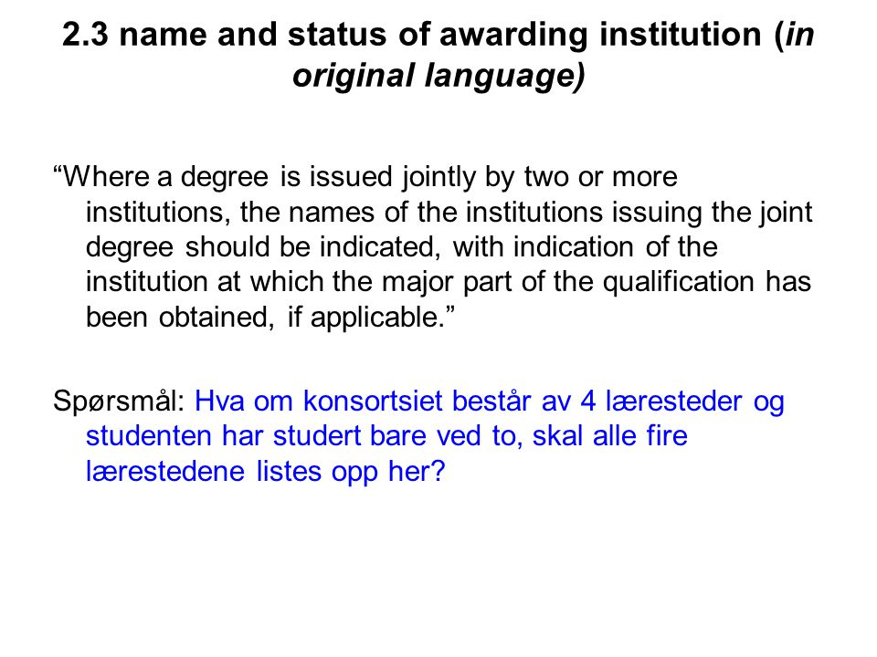 "2.3 name and status of awarding institution (in original language) ""Where a degree is issued jointly by two or more institutions, the names of the ins"