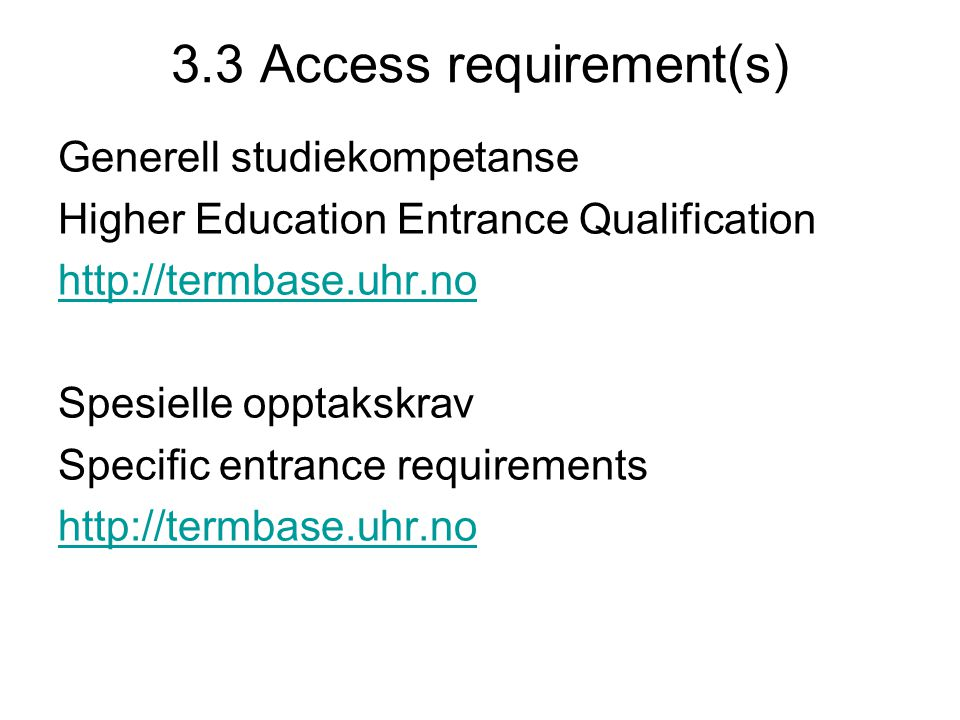 3.3 Access requirement(s) Generell studiekompetanse Higher Education Entrance Qualification http://termbase.uhr.no Spesielle opptakskrav Specific entr