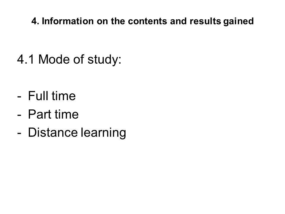 4. Information on the contents and results gained 4.1 Mode of study: -Full time -Part time -Distance learning