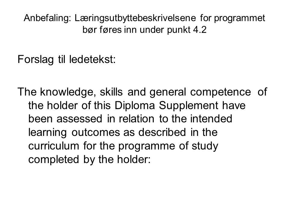 Anbefaling: Læringsutbyttebeskrivelsene for programmet bør føres inn under punkt 4.2 Forslag til ledetekst: The knowledge, skills and general competen
