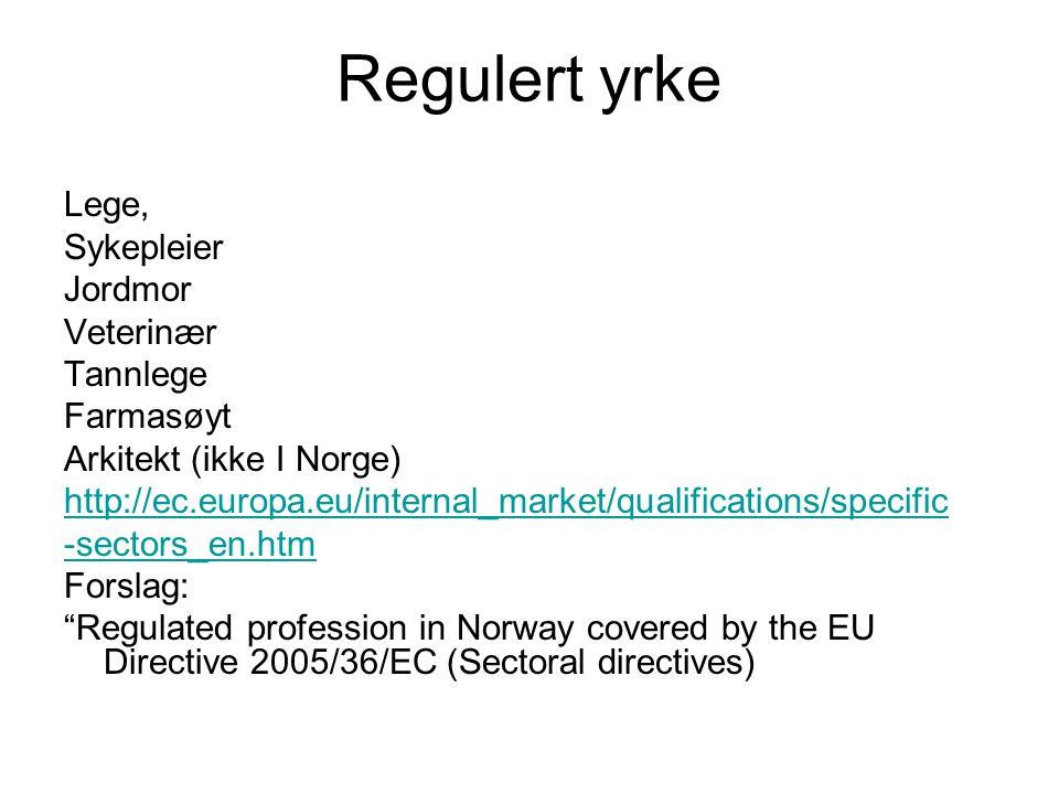 Regulert yrke Lege, Sykepleier Jordmor Veterinær Tannlege Farmasøyt Arkitekt (ikke I Norge) http://ec.europa.eu/internal_market/qualifications/specific -sectors_en.htm Forslag: Regulated profession in Norway covered by the EU Directive 2005/36/EC (Sectoral directives)