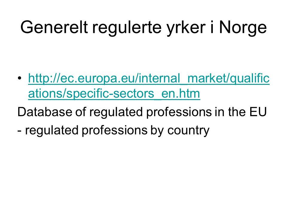 Generelt regulerte yrker i Norge http://ec.europa.eu/internal_market/qualific ations/specific-sectors_en.htmhttp://ec.europa.eu/internal_market/qualif