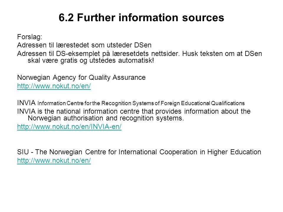 6.2 Further information sources Forslag: Adressen til lærestedet som utsteder DSen Adressen til DS-eksemplet på læresetdets nettsider. Husk teksten om