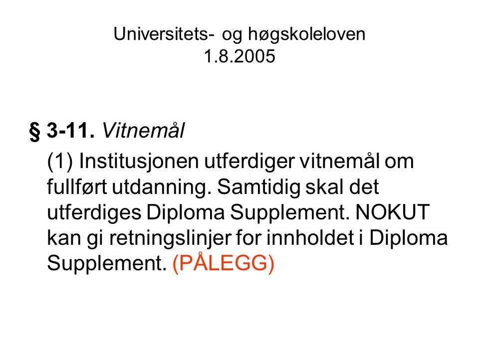 Universitets- og høgskoleloven 1.8.2005 § 3-11. Vitnemål (1) Institusjonen utferdiger vitnemål om fullført utdanning. Samtidig skal det utferdiges Dip