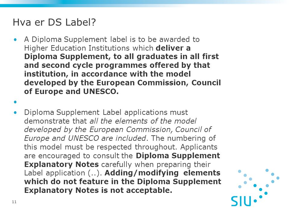 Hva er DS Label? A Diploma Supplement label is to be awarded to Higher Education Institutions which deliver a Diploma Supplement, to all graduates in