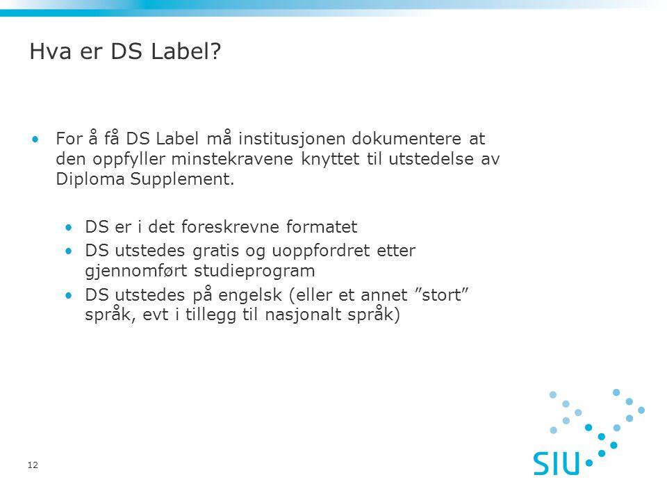 Hva er DS Label? For å få DS Label må institusjonen dokumentere at den oppfyller minstekravene knyttet til utstedelse av Diploma Supplement. DS er i d