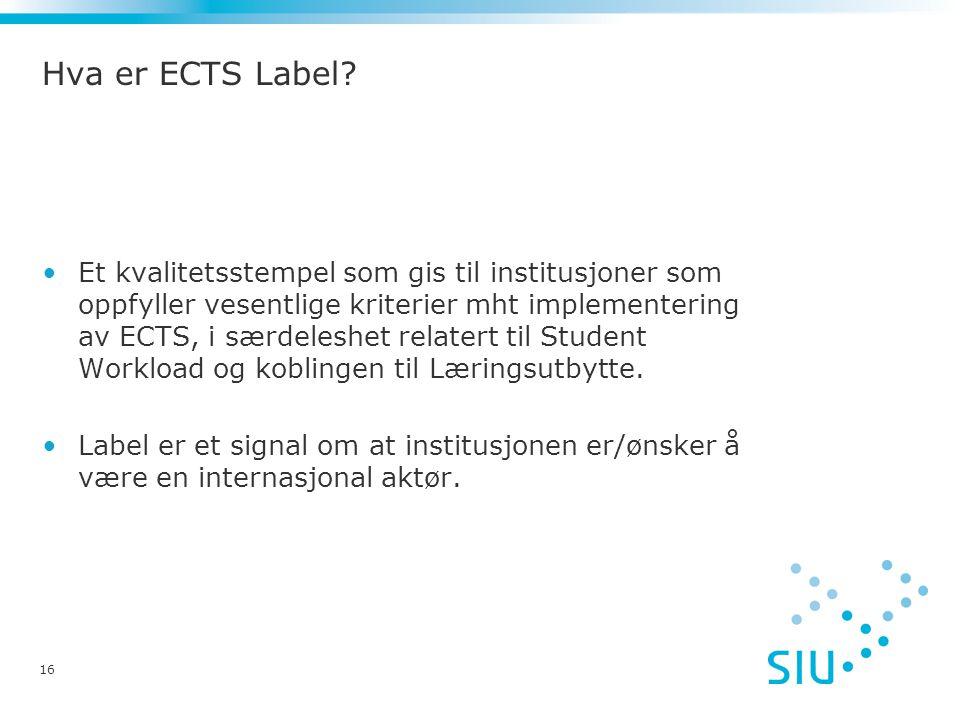 Hva er ECTS Label? Et kvalitetsstempel som gis til institusjoner som oppfyller vesentlige kriterier mht implementering av ECTS, i særdeleshet relatert