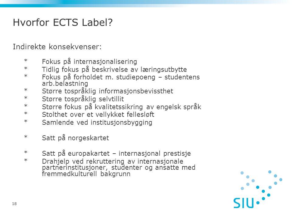 Hvorfor ECTS Label? Indirekte konsekvenser: *Fokus på internasjonalisering *Tidlig fokus på beskrivelse av læringsutbytte *Fokus på forholdet m. studi