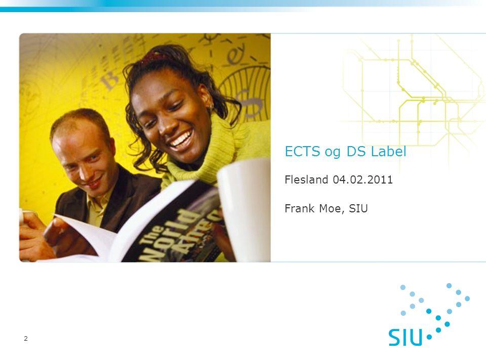 Litt historikk (Tot.NA – Brussel – Label) ECTS Label 2009: 63 – 36 – 23 DS Label 2009: 161 – 92 – 52 Norge: ECTS Label 2009: 1 - 1 – 1 DS Label 2009: 26 – 5 – 5 Europa: ECTS Label 2010: 39 - 15 – 5 DS Label 2010: 137 – 73 - 53 Norge: ECTS Label 2010: 0 - 0 - 0 DS Label 2010: 18 – 4 - 4 23