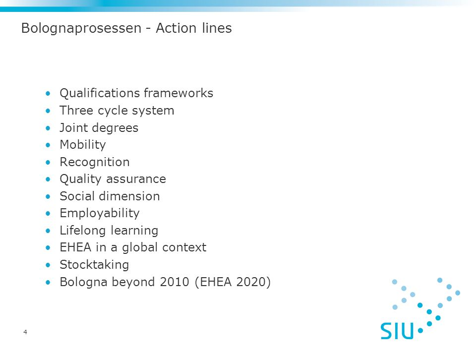 4 Bolognaprosessen - Action lines Qualifications frameworks Three cycle system Joint degrees Mobility Recognition Quality assurance Social dimension E