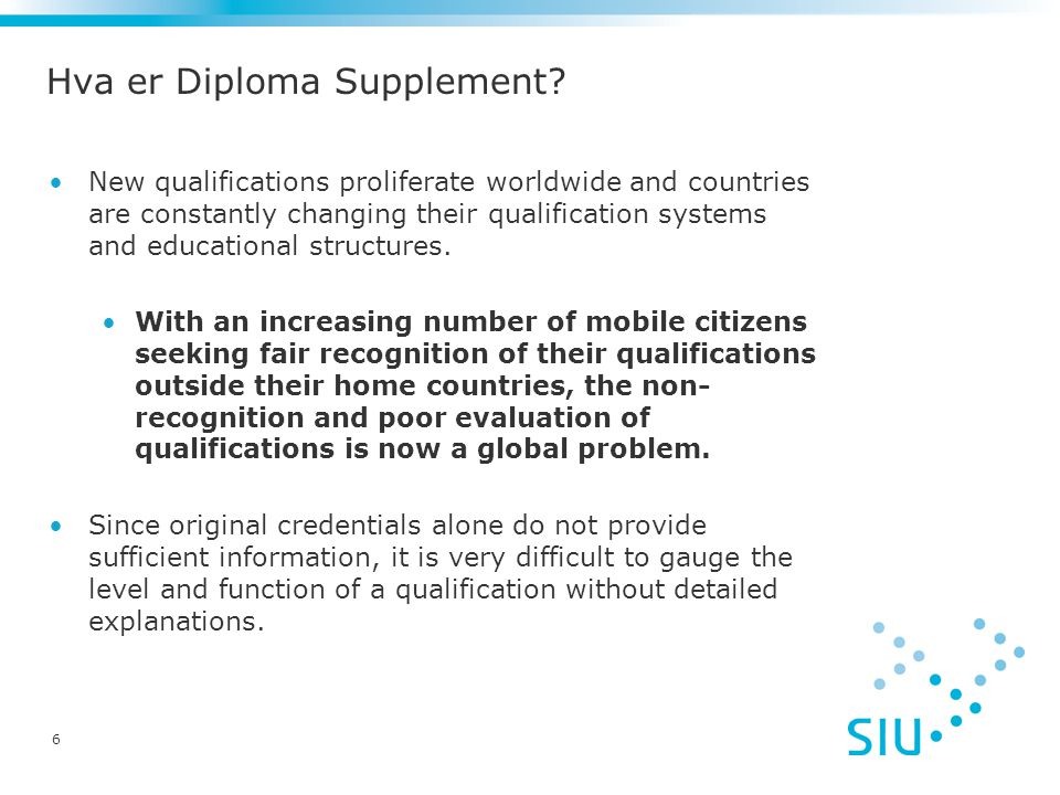 Hva er Diploma Supplement? New qualifications proliferate worldwide and countries are constantly changing their qualification systems and educational