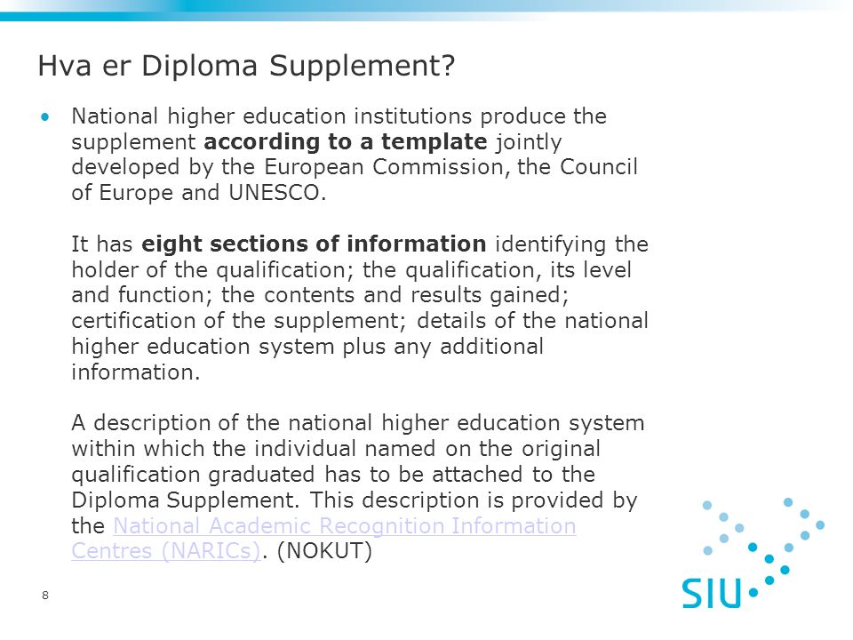 Hva er Diploma Supplement? National higher education institutions produce the supplement according to a template jointly developed by the European Com