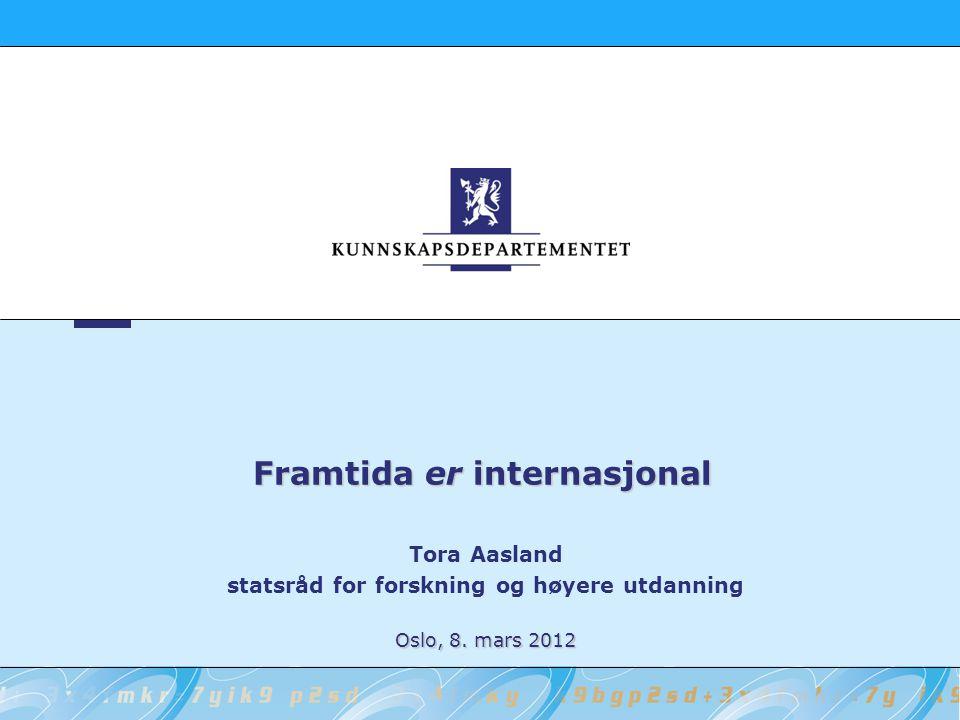 Framtida er internasjonal Tora Aasland statsråd for forskning og høyere utdanning Oslo, 8.