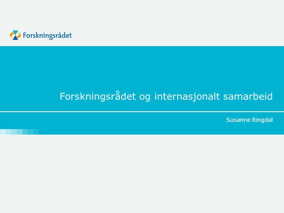Forskningsrådet og internasjonalt samarbeid Susanne Ringdal