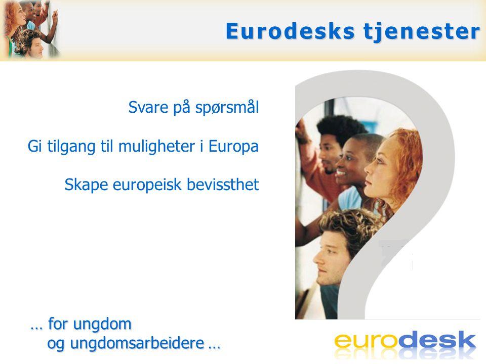 Gratis svar på spørsmål: via E-post, telefon ved å svare direkte å vise til beste kilde for mer informasjon Eurodesks tjenester Svare på spørsmål Gi tilgang til muligheter i Europa Skape europeisk bevissthet … for ungdom og ungdomsarbeidere … … for ungdom og ungdomsarbeidere …