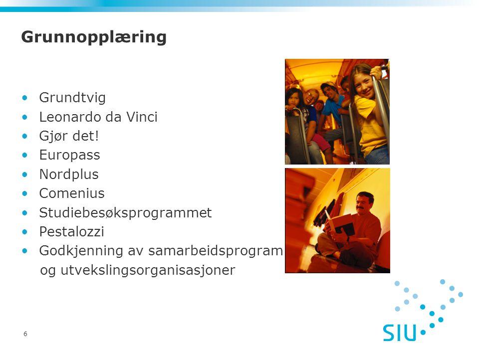 6 Grunnopplæring Grundtvig Leonardo da Vinci Gjør det! Europass Nordplus Comenius Studiebesøksprogrammet Pestalozzi Godkjenning av samarbeidsprogram o