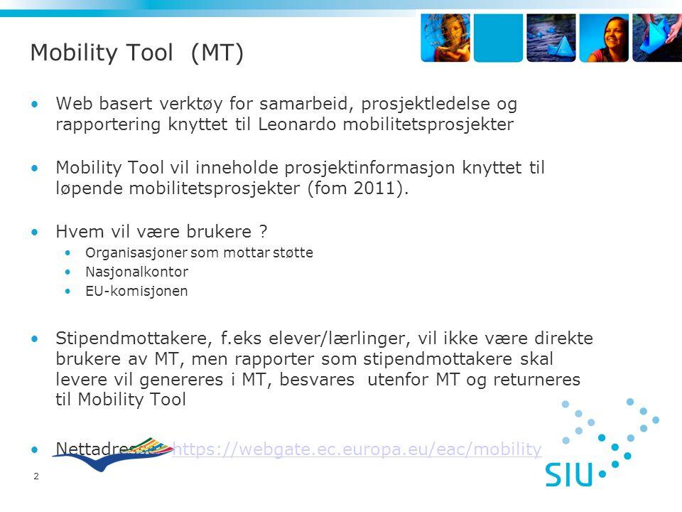 2 Mobility Tool (MT) Web basert verktøy for samarbeid, prosjektledelse og rapportering knyttet til Leonardo mobilitetsprosjekter Mobility Tool vil inn