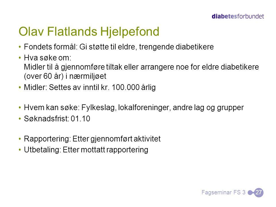 Olav Flatlands Hjelpefond Fondets formål: Gi støtte til eldre, trengende diabetikere Hva søke om: Midler til å gjennomføre tiltak eller arrangere noe