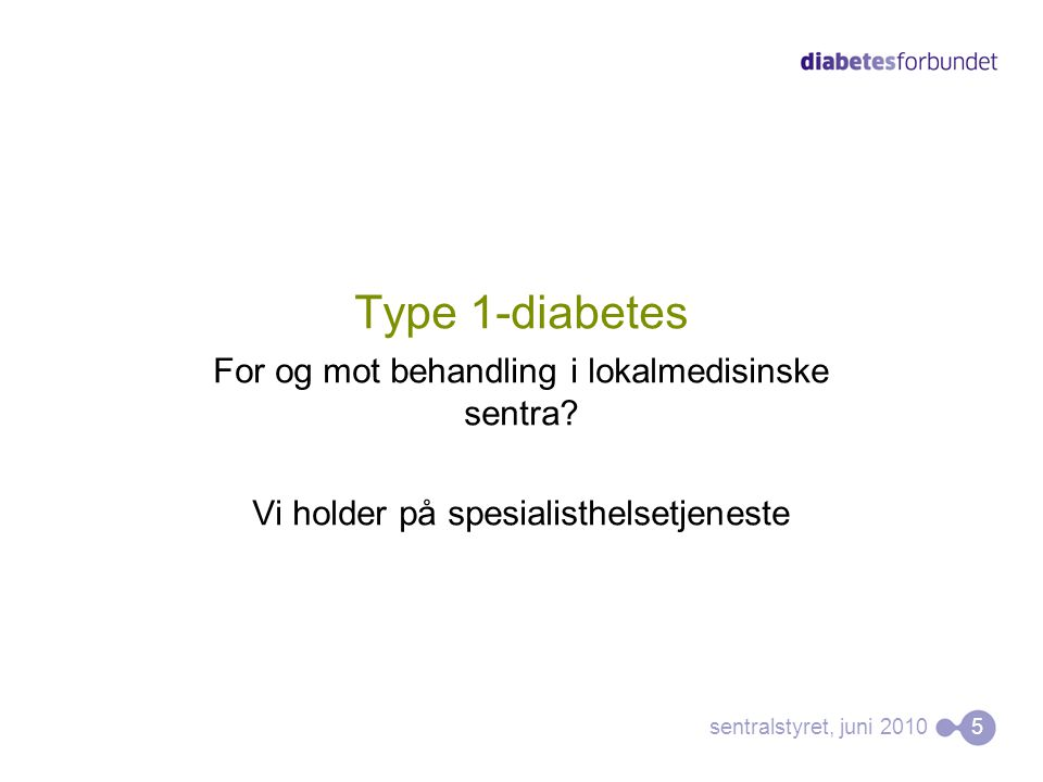 Type 1-diabetes For og mot behandling i lokalmedisinske sentra.