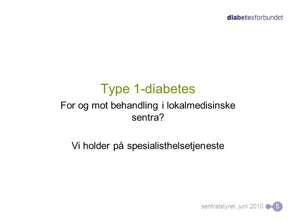 Diabetesomsorgen i Norge Sentrale og perifere aktører? sentralstyret, juni 2010 6
