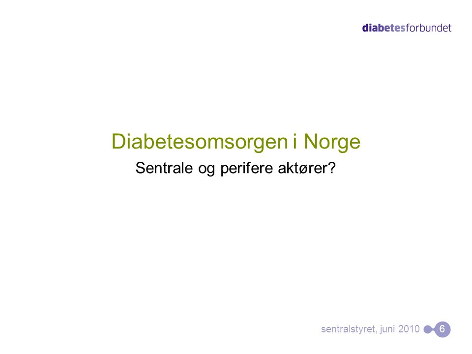 Diabetesomsorgen i Norge Sentrale og perifere aktører sentralstyret, juni 2010 6