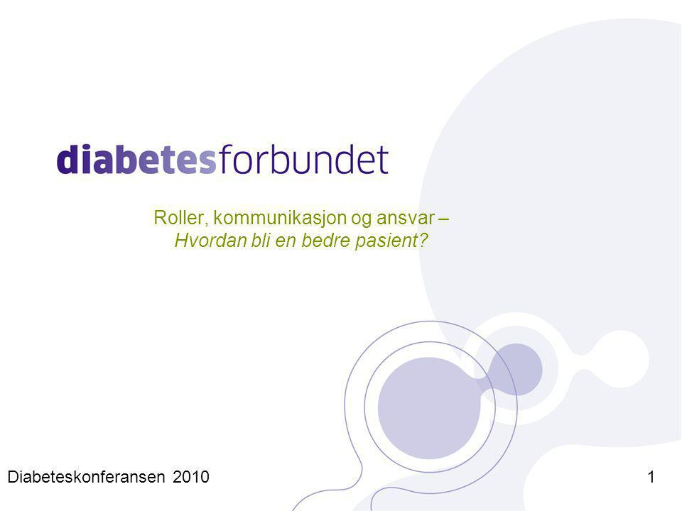 Roller, kommunikasjon og ansvar – Hvordan bli en bedre pasient Diabeteskonferansen 20101