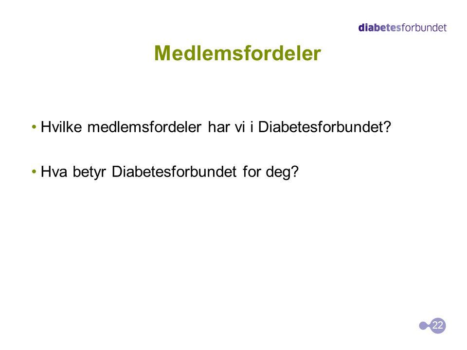 Medlemsfordeler Hvilke medlemsfordeler har vi i Diabetesforbundet? Hva betyr Diabetesforbundet for deg? 22