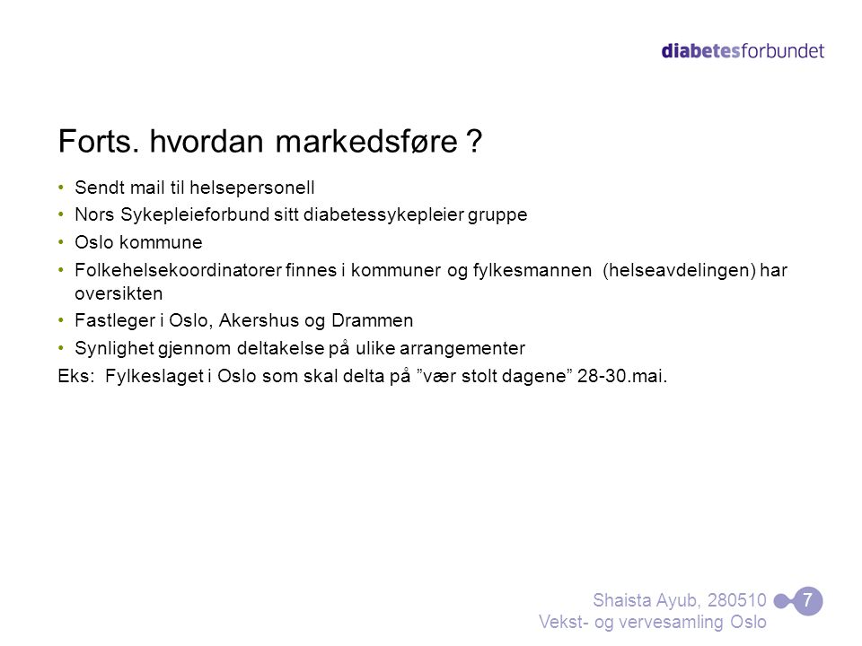 Forts. hvordan markedsføre ? Sendt mail til helsepersonell Nors Sykepleieforbund sitt diabetessykepleier gruppe Oslo kommune Folkehelsekoordinatorer f
