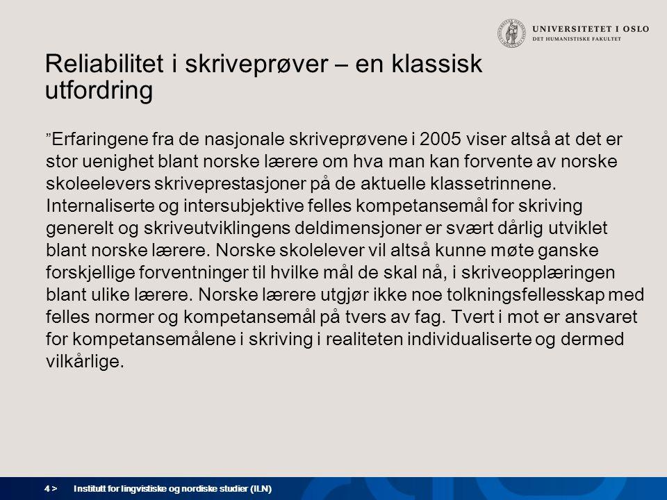 """4 > Institutt for lingvistiske og nordiske studier (ILN) Reliabilitet i skriveprøver – en klassisk utfordring """" Erfaringene fra de nasjonale skriveprø"""