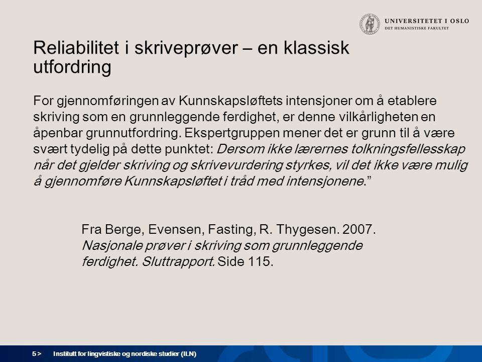 5 > Institutt for lingvistiske og nordiske studier (ILN) Reliabilitet i skriveprøver – en klassisk utfordring For gjennomføringen av Kunnskapsløftets