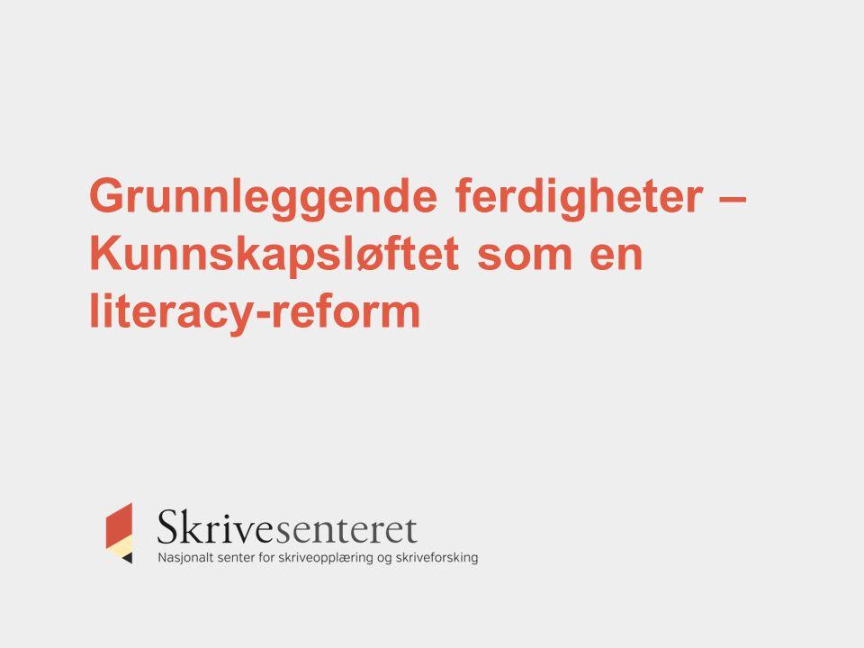 Grunnleggende ferdigheter – Kunnskapsløftet som en literacy-reform