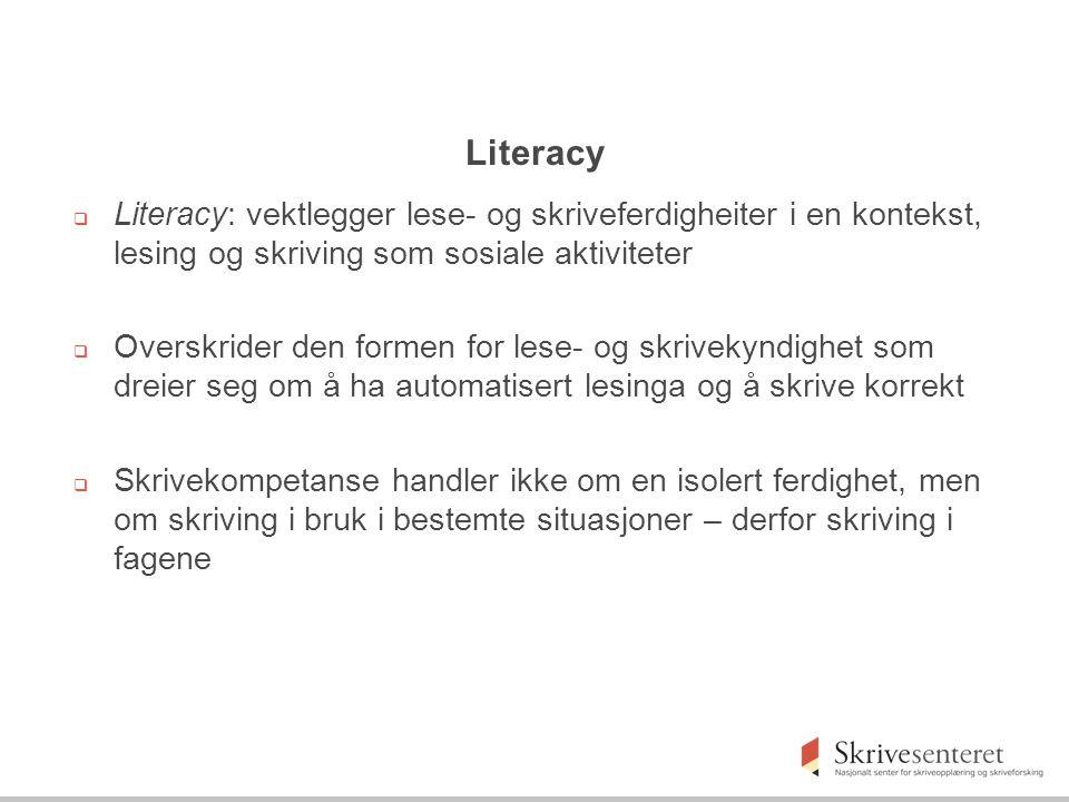 Literacy  Literacy: vektlegger lese- og skriveferdigheiter i en kontekst, lesing og skriving som sosiale aktiviteter  Overskrider den formen for les
