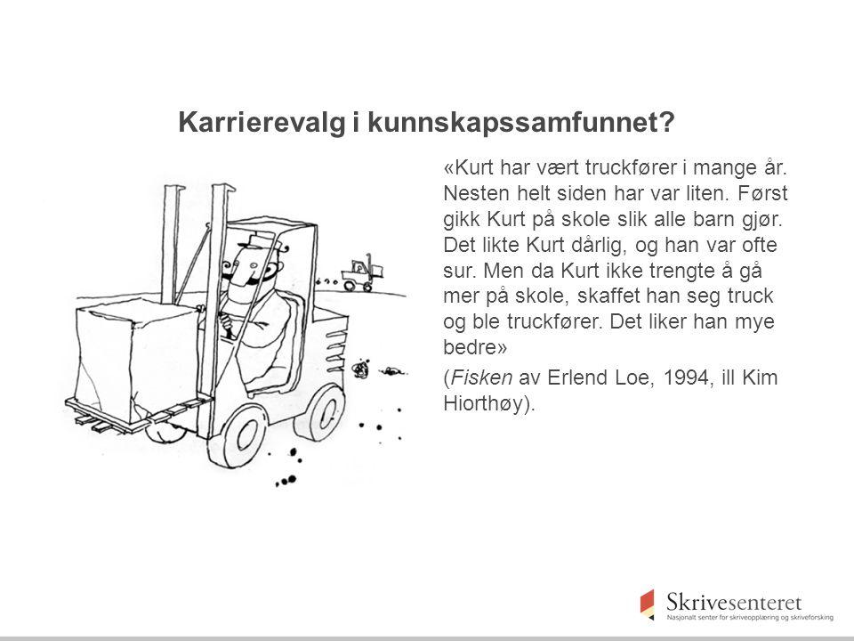 Karrierevalg i kunnskapssamfunnet? «Kurt har vært truckfører i mange år. Nesten helt siden har var liten. Først gikk Kurt på skole slik alle barn gjør