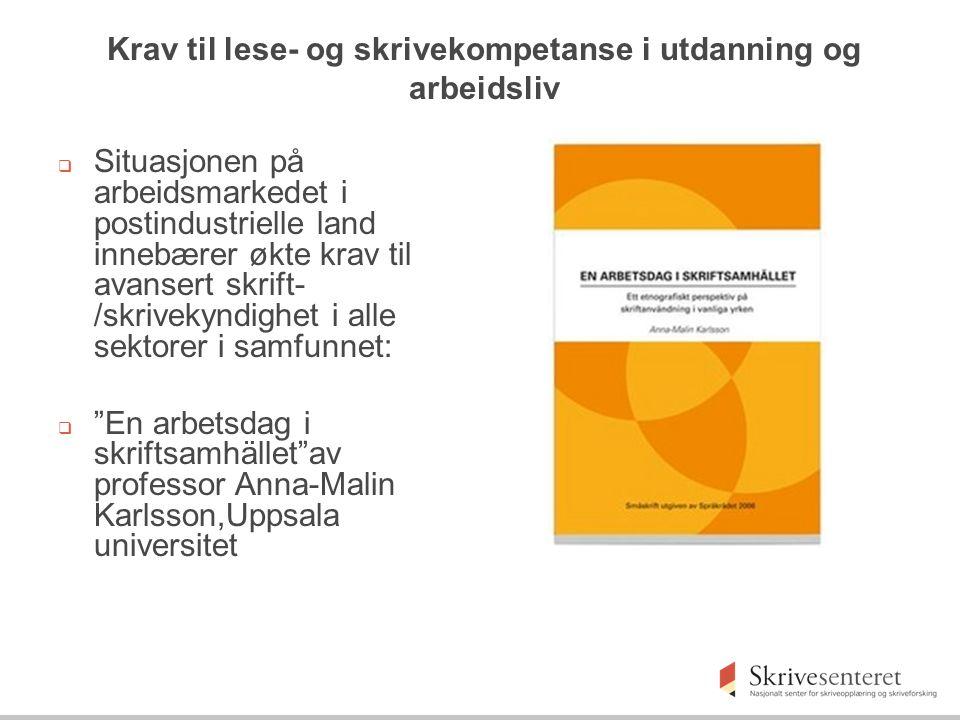 Krav til lese- og skrivekompetanse i utdanning og arbeidsliv  Situasjonen på arbeidsmarkedet i postindustrielle land innebærer økte krav til avansert