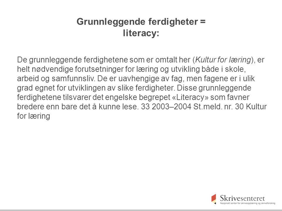 Grunnleggende ferdigheter = literacy: De grunnleggende ferdighetene som er omtalt her (Kultur for læring), er helt nødvendige forutsetninger for lærin