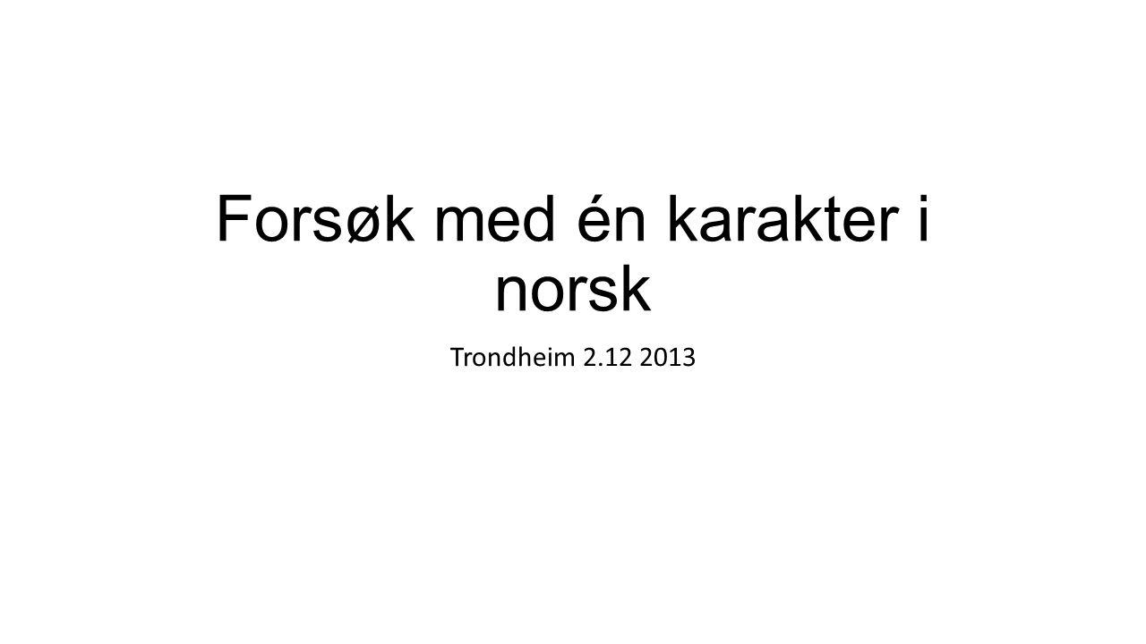 Forsøk med én karakter i norsk Trondheim 2.12 2013