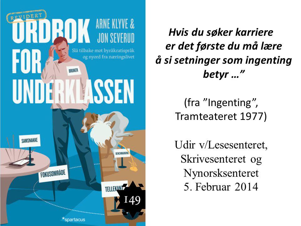 Hvis du søker karriere er det første du må lære å si setninger som ingenting betyr … (fra Ingenting , Tramteateret 1977) Udir v/Lesesenteret, Skrivesenteret og Nynorsksenteret 5.