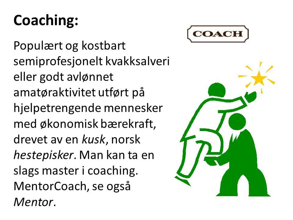 Coaching: Populært og kostbart semiprofesjonelt kvakksalveri eller godt avlønnet amatøraktivitet utført på hjelpetrengende mennesker med økonomisk bærekraft, drevet av en kusk, norsk hestepisker.