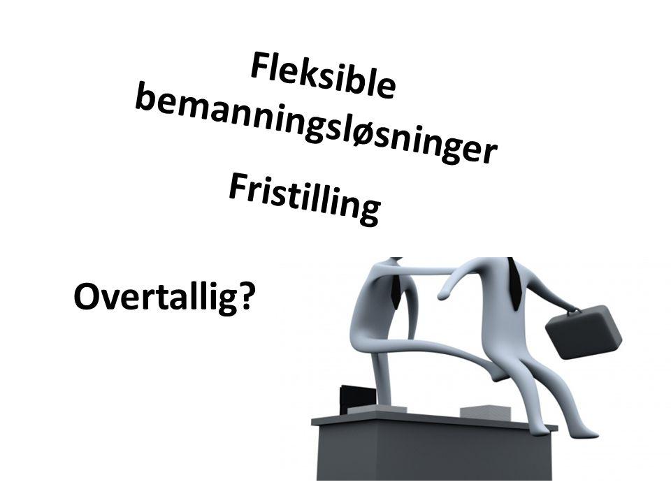 Fleksible bemanningsløsninger Fristilling Overtallig?