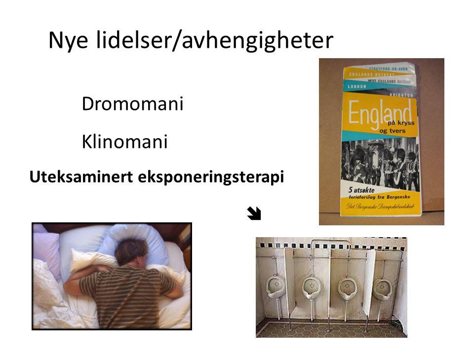 Nye lidelser/avhengigheter Uteksaminert eksponeringsterapi  Dromomani Klinomani