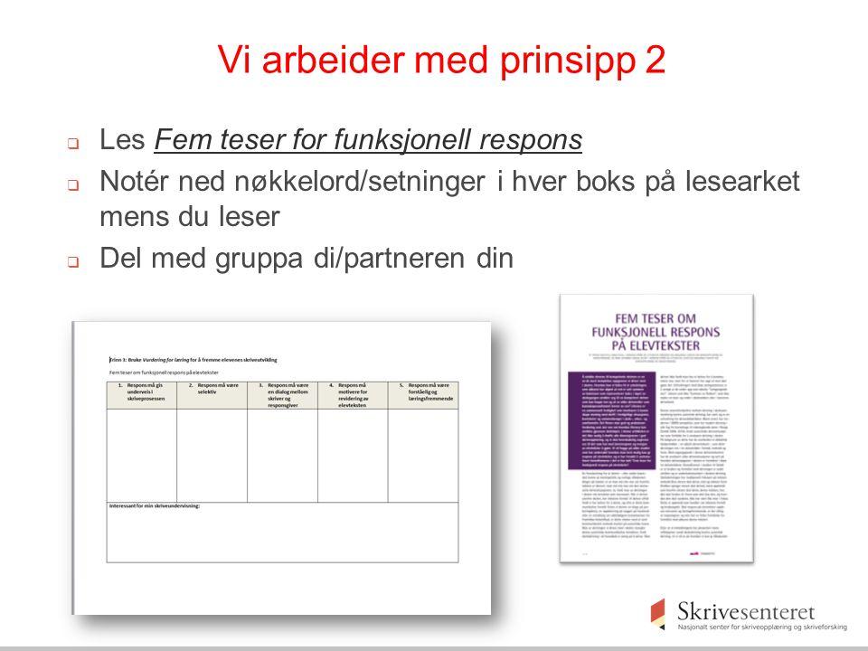 Vi arbeider med prinsipp 2  Les Fem teser for funksjonell responsFem teser for funksjonell respons  Notér ned nøkkelord/setninger i hver boks på lesearket mens du leser  Del med gruppa di/partneren din