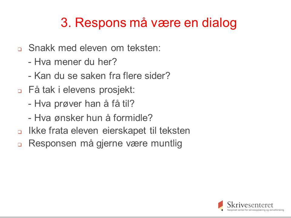 3.Respons må være en dialog  Snakk med eleven om teksten: - Hva mener du her.