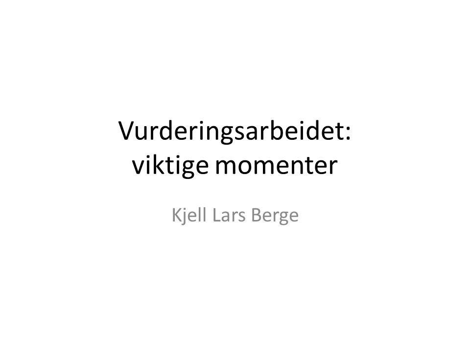 Vurderingsarbeidet: viktige momenter Kjell Lars Berge